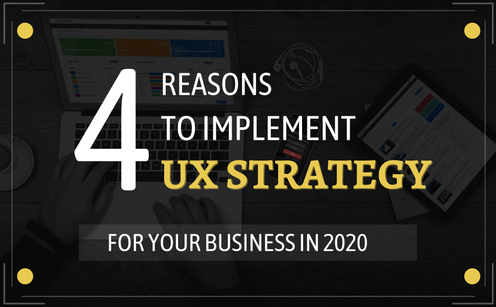 4 Reasons Why Your Business Needs UX Design Strategy